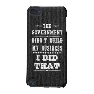 Government Didnt Build My Business I Did That iPod Touch 5G Covers