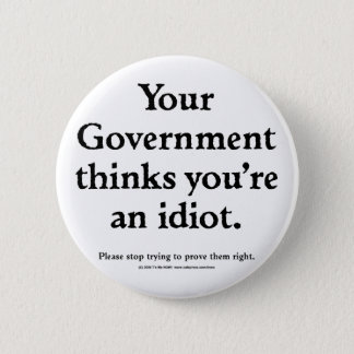 Government Idiot 6 Cm Round Badge