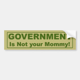 Government Is Not Your Mommy! Bumper Sticker
