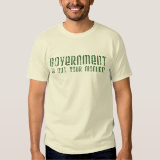 Government Is Not Your Mommy! T-shirt