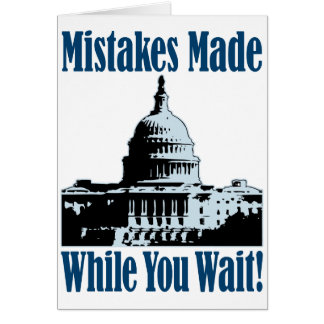 Government...Mistakes Made While You Wait! Greeting Card