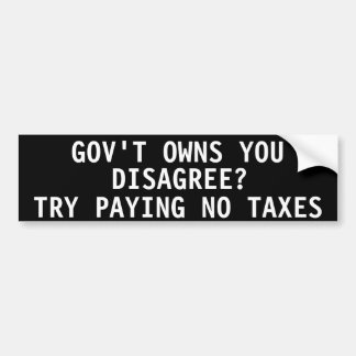 Government owns you Disagree Bumper Stickers