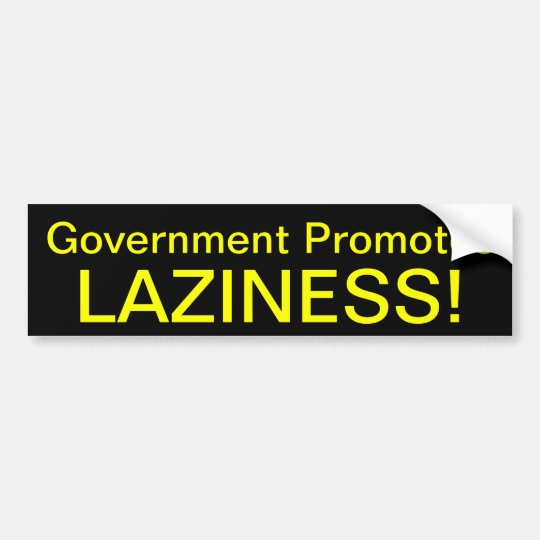 Government Promotes Laziness! Bumper Sticker