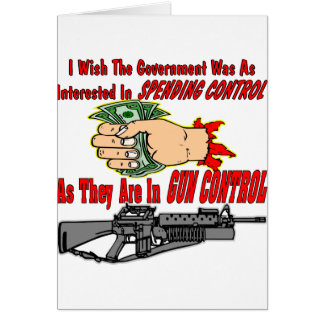 Government Spending Control Vs Gun Control Greeting Card