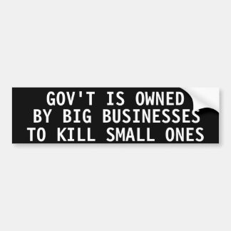Gov't is owned by big businesses to kill small one car bumper sticker