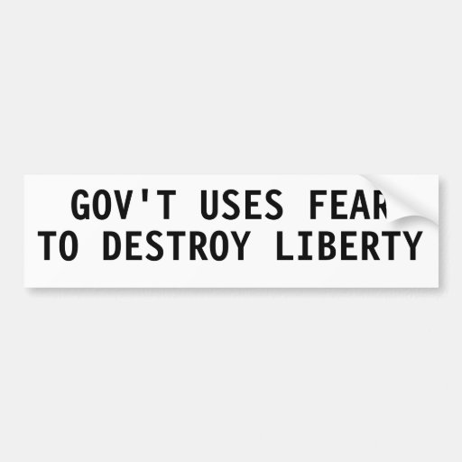Gov't uses fear to destroy liberty bumper sticker