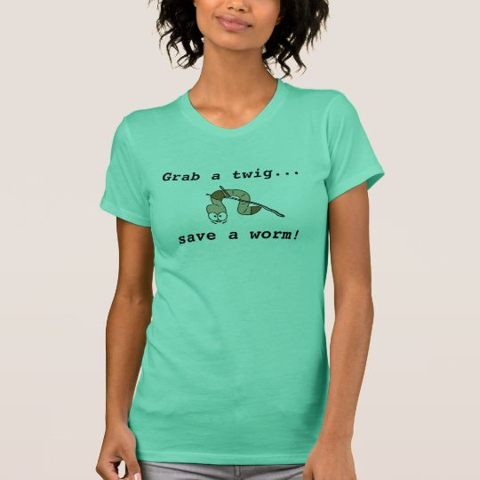 Grab a twig - Save a Worm! T-Shirt