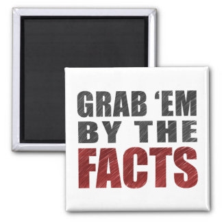 Grab 'em by the Facts Magnet | Trump Protest