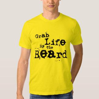Grab Life By The Beard Tshirts