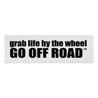 grab life by the wheel GO OFF ROAD™ Poster