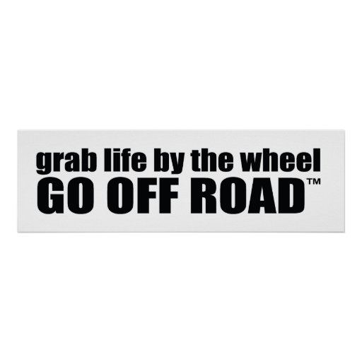 grab life by the wheel, GO OFF ROAD™ Poster