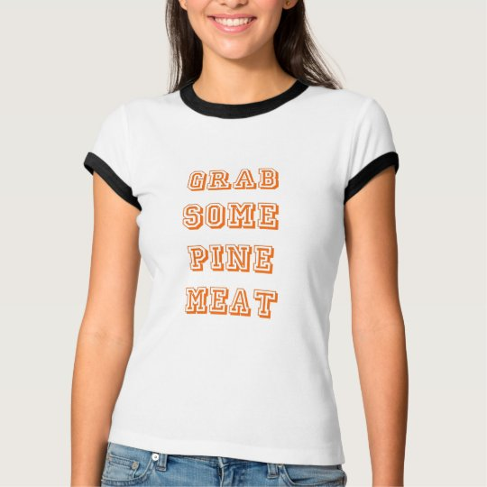 Grab some pine meat T-Shirt