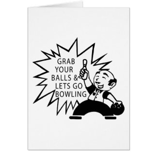 Grab Your Balls & Lets Go Bowling Greeting Card