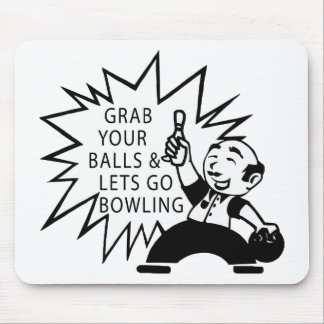Grab Your Balls & Lets Go Bowling Mouse Pad