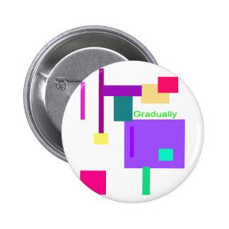 Gradually 6 Cm Round Badge
