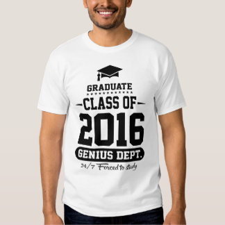 Graduate Class Of 2016 Genius Dept. T Shirt