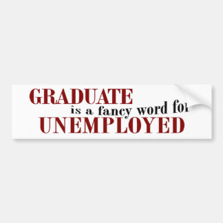 Graduate Fancy For Unemployed Bumper Stickers