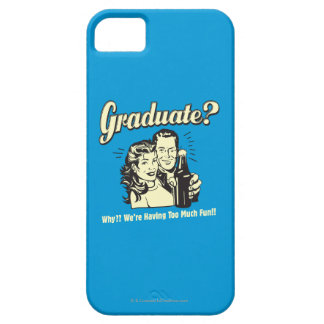 Graduate: Why? Having Too Much Fun Barely There iPhone 5 Case