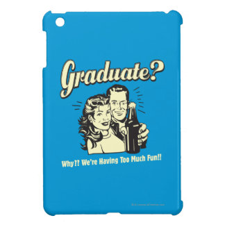 Graduate: Why? Having Too Much Fun Cover For The iPad Mini