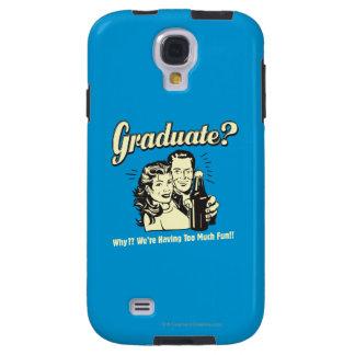 Graduate: Why? Having Too Much Fun Galaxy S4 Case