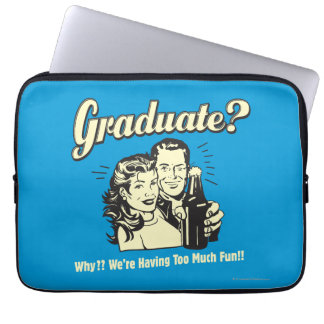 Graduate: Why? Having Too Much Fun Laptop Sleeve