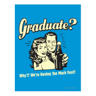 Graduate: Why? Having Too Much Fun Postcard
