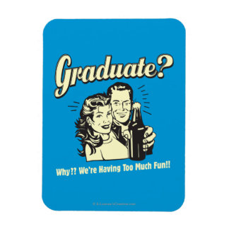 Graduate: Why? Having Too Much Fun Rectangular Photo Magnet