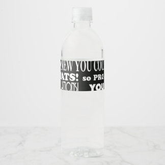 Graduate you did it Black and White Water Bottle Label