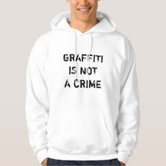 GRAFFITI IS NOT A CRIME HOODIE