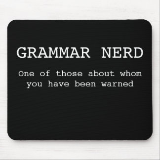 Grammar Nerd- One of those about whom you have... Mouse Mat