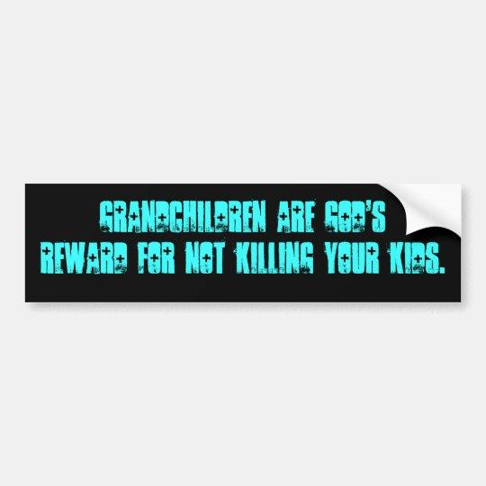 Grandchildren are God's reward Bumper Sticker