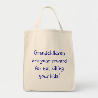 Grandchildren are your reward for not killing y... grocery tote bag