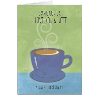 Granddaughter Birthday, I Love You a Latte, Coffee Card