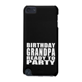 Grandfathers : Birthday Grandpa Ready to Party iPod Touch (5th Generation) Covers