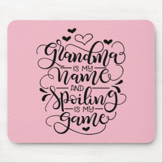 Grandma is my name and spoiling is my game mouse mat