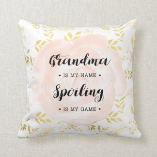 Grandma is my name. Spoiling is my game Cushion