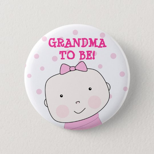 Grandma To Be!  Baby Girl Button