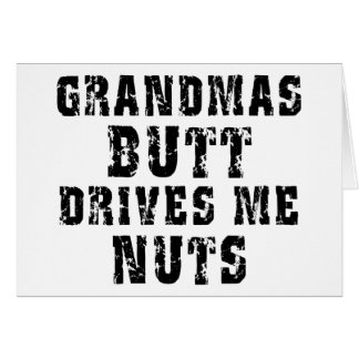 Grandma's Butt Drives Me Nuts Gift Greeting Cards