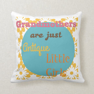 """Grandmothers are Just Antique Little Girls"" Cushion"