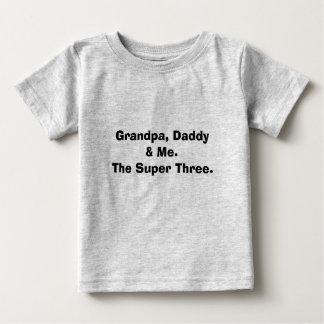 Grandpa, Daddy & Me.The Super Three. Baby T-Shirt