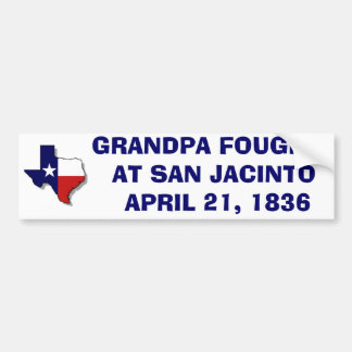 GRANDPA FOUGHT  AT SAN JACINTO  - 1836 BUMPER STICKER