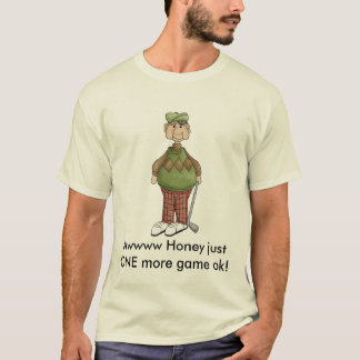 grandpa_golfing, Awwww Honey justONE more game ok! T-Shirt