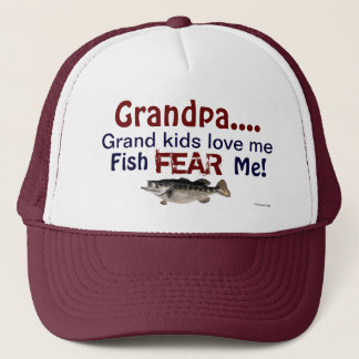 Grandpa...Grand Kids Love Me Fish Fear Me Hat