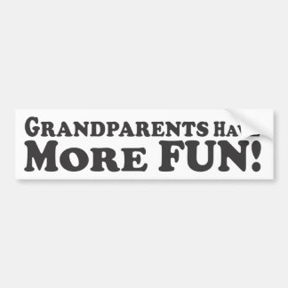 Grandparents Have More Fun! - Bumper Sticker