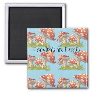 Grandpa's Are Fungi's! Magnet