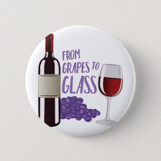 Grapes To Glass 6 Cm Round Badge