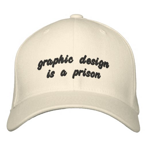 graphic design is a prison embroidered baseball cap
