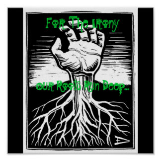 grass-roots For The Irony Our Roots Run Deep Print