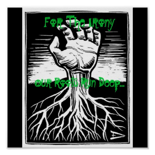 grass-roots, For The Irony, Our Roots Run Deep... Print