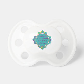 Gratitude is the Flower Baby Pacifiers